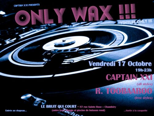 Only Wax!!! avec Captain XXI & Toobaaboo